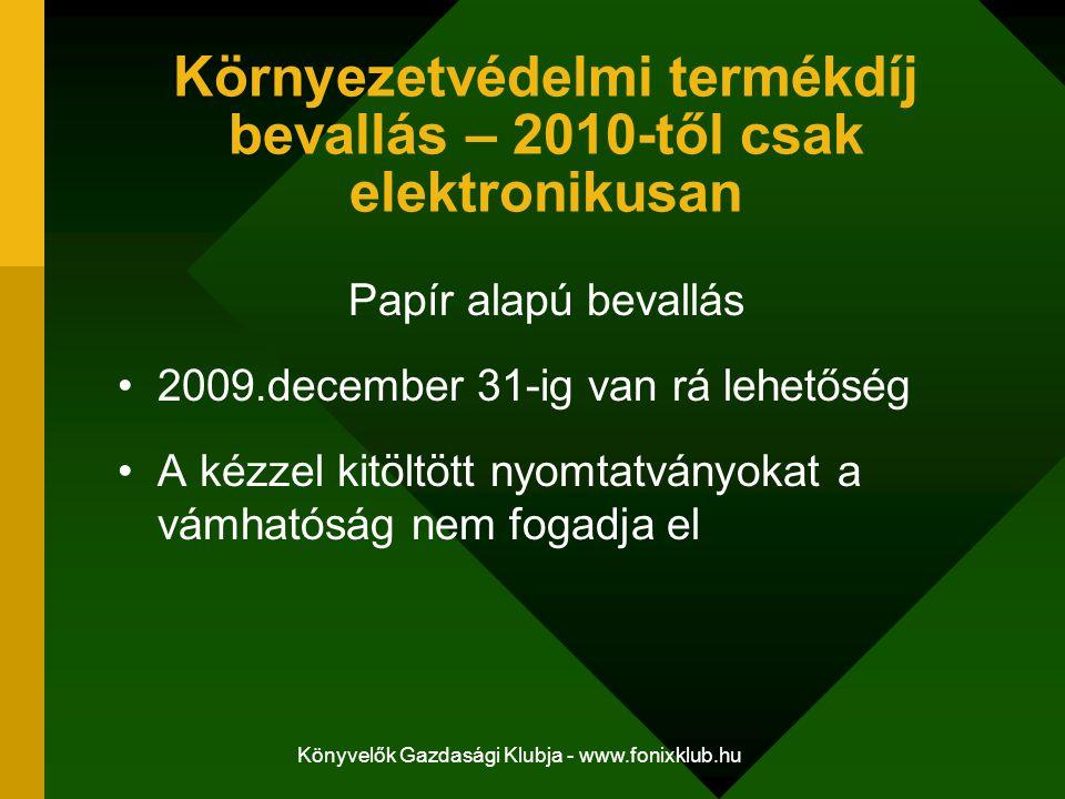 Könyvelők Gazdasági Klubja - www.fonixklub.hu Környezetvédelmi termékdíj bevallás – 2010-től csak elektronikusan Papír alapú bevallás 2009.december 31