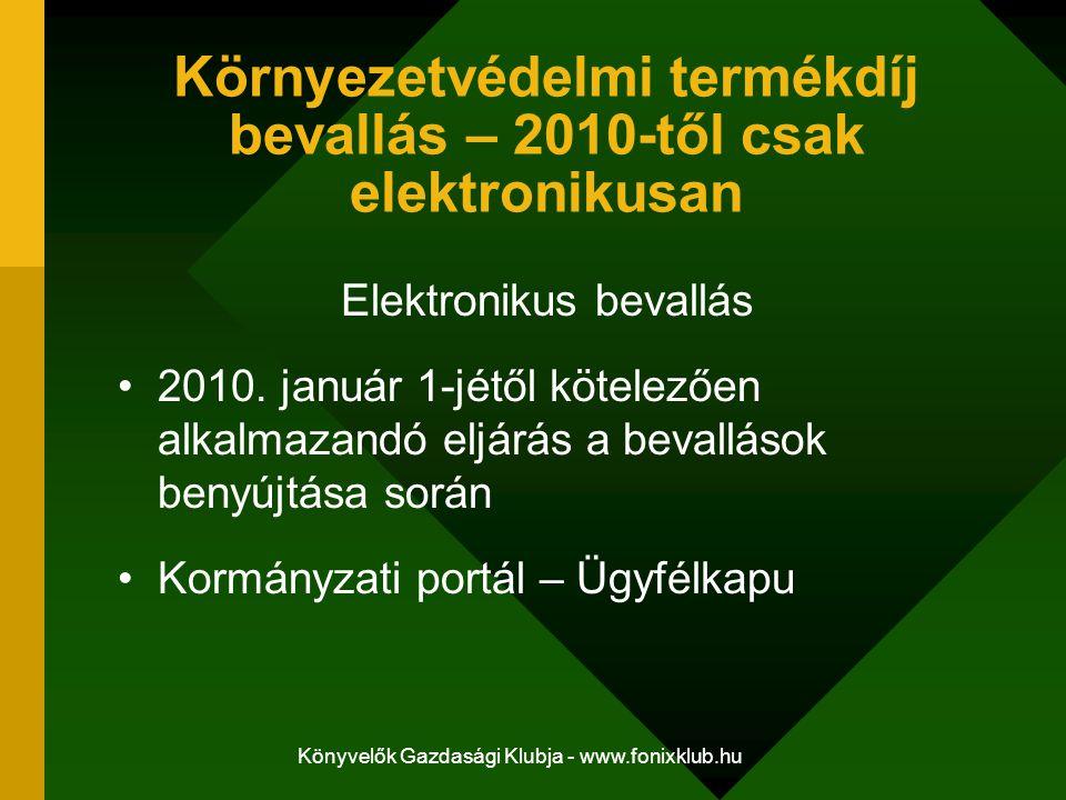 Könyvelők Gazdasági Klubja - www.fonixklub.hu Környezetvédelmi termékdíj bevallás – 2010-től csak elektronikusan Elektronikus bevallás 2010. január 1-