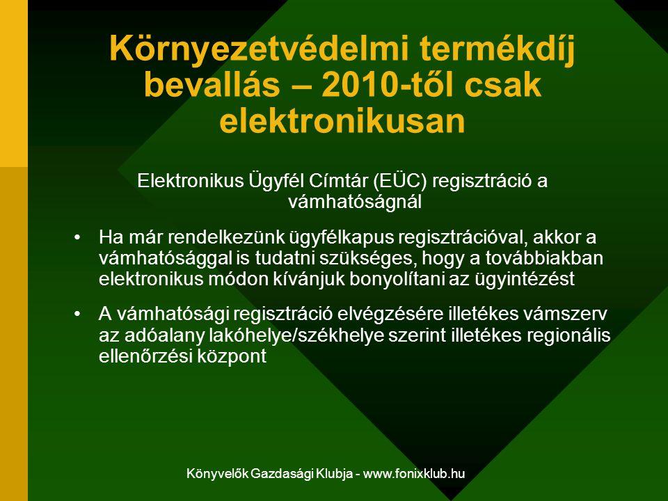 Könyvelők Gazdasági Klubja - www.fonixklub.hu Környezetvédelmi termékdíj bevallás – 2010-től csak elektronikusan Elektronikus Ügyfél Címtár (EÜC) regi