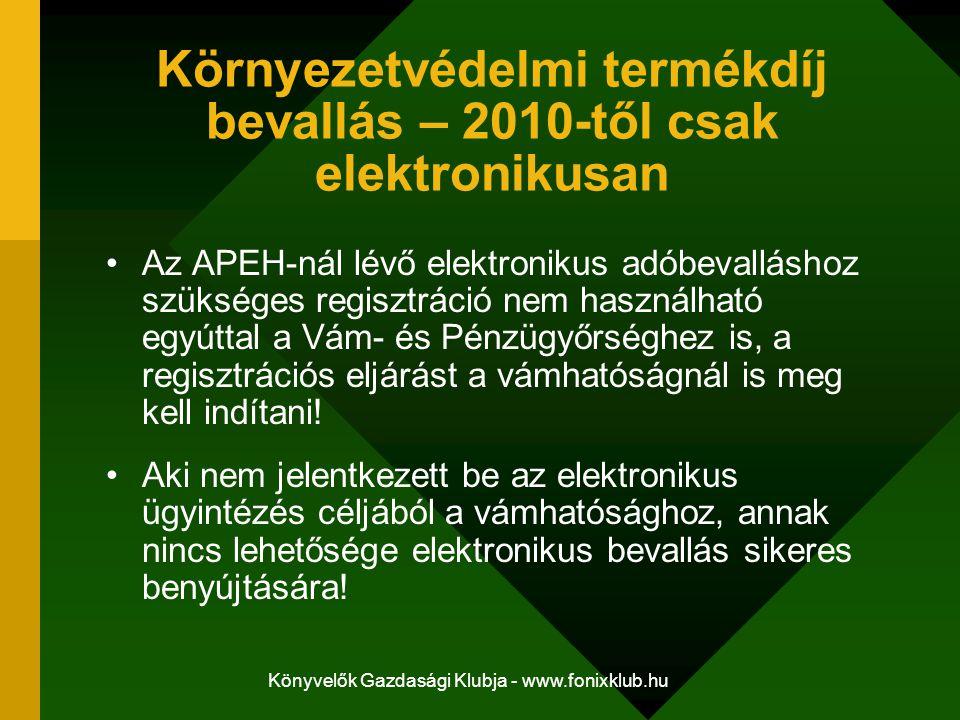 Könyvelők Gazdasági Klubja - www.fonixklub.hu Környezetvédelmi termékdíj bevallás – 2010-től csak elektronikusan Az APEH-nál lévő elektronikus adóbeva