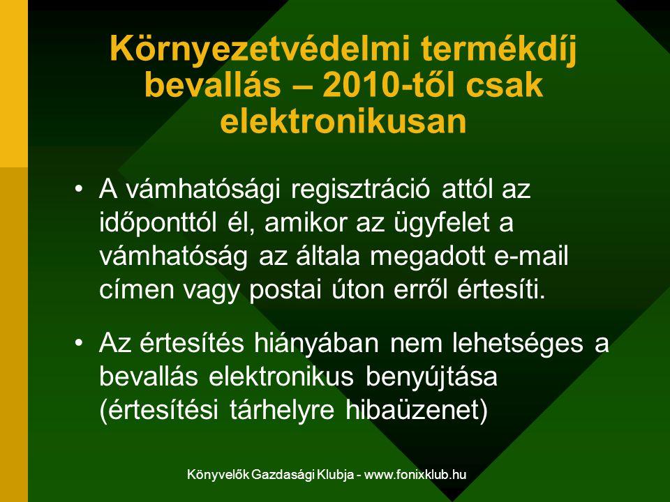Könyvelők Gazdasági Klubja - www.fonixklub.hu Környezetvédelmi termékdíj bevallás – 2010-től csak elektronikusan A vámhatósági regisztráció attól az i