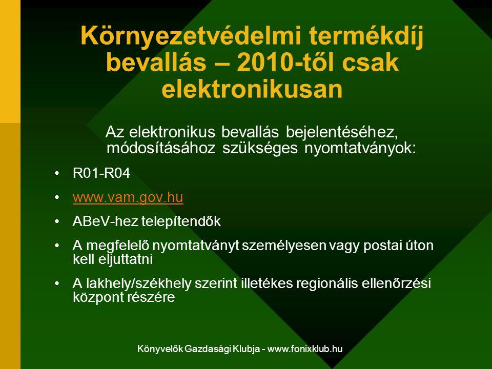 Könyvelők Gazdasági Klubja - www.fonixklub.hu Környezetvédelmi termékdíj bevallás – 2010-től csak elektronikusan Az elektronikus bevallás bejelentéséh