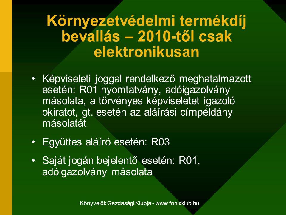 Könyvelők Gazdasági Klubja - www.fonixklub.hu Környezetvédelmi termékdíj bevallás – 2010-től csak elektronikusan Képviseleti joggal rendelkező meghata
