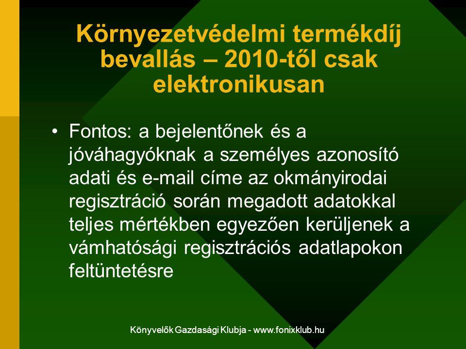 Könyvelők Gazdasági Klubja - www.fonixklub.hu Környezetvédelmi termékdíj bevallás – 2010-től csak elektronikusan Fontos: a bejelentőnek és a jóváhagyó