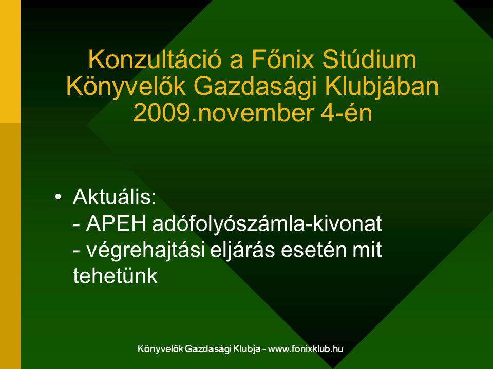 Könyvelők Gazdasági Klubja - www.fonixklub.hu Konzultáció a Főnix Stúdium Könyvelők Gazdasági Klubjában 2009.november 4-én Aktuális: - APEH adófolyósz