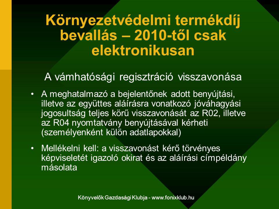Könyvelők Gazdasági Klubja - www.fonixklub.hu Környezetvédelmi termékdíj bevallás – 2010-től csak elektronikusan A vámhatósági regisztráció visszavoná