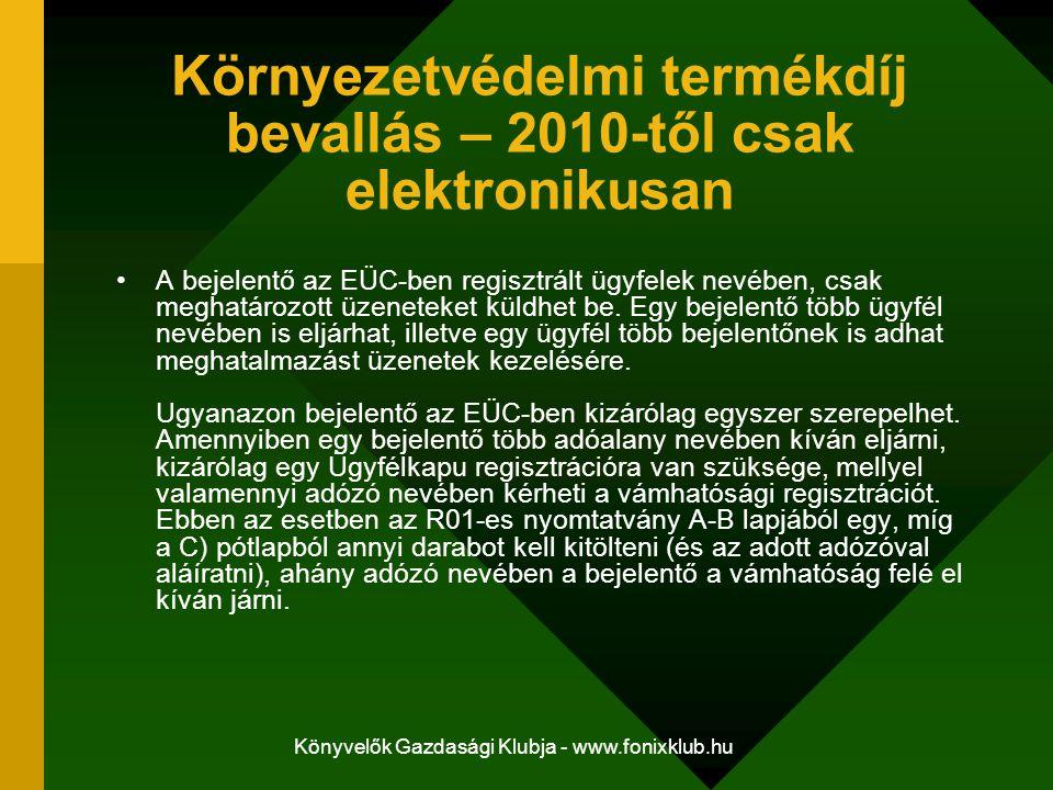 Könyvelők Gazdasági Klubja - www.fonixklub.hu Környezetvédelmi termékdíj bevallás – 2010-től csak elektronikusan A bejelentő az EÜC-ben regisztrált ügyfelek nevében, csak meghatározott üzeneteket küldhet be.