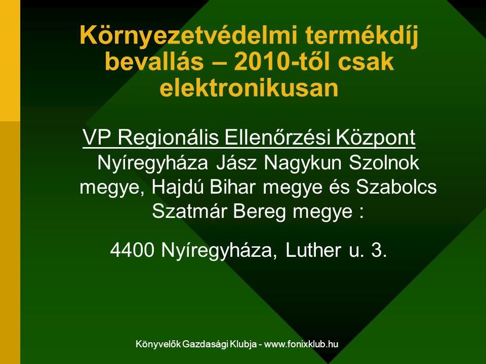 Könyvelők Gazdasági Klubja - www.fonixklub.hu Környezetvédelmi termékdíj bevallás – 2010-től csak elektronikusan VP Regionális Ellenőrzési Központ Nyí