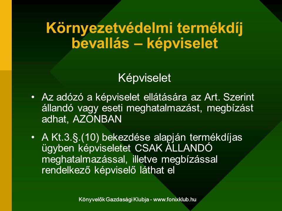 Könyvelők Gazdasági Klubja - www.fonixklub.hu Környezetvédelmi termékdíj bevallás – képviselet Képviselet Az adózó a képviselet ellátására az Art. Sze
