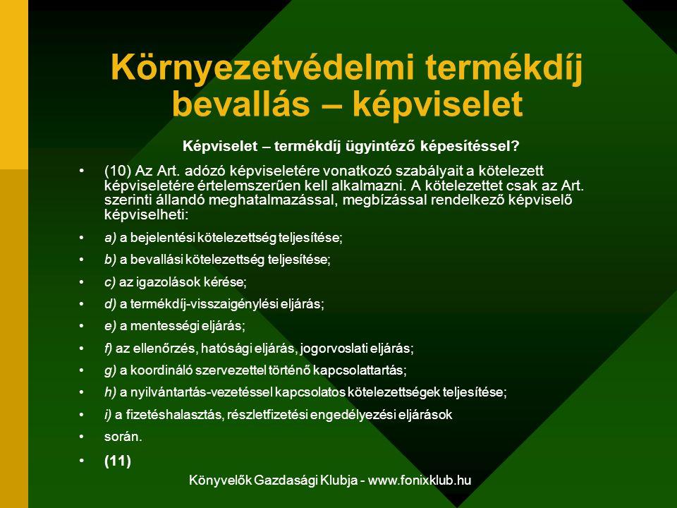 Könyvelők Gazdasági Klubja - www.fonixklub.hu Környezetvédelmi termékdíj bevallás – képviselet Képviselet – termékdíj ügyintéző képesítéssel? (10) Az