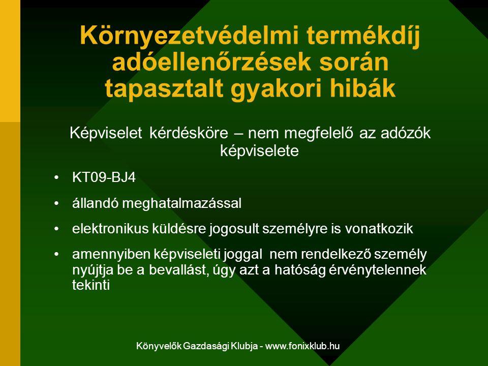 Könyvelők Gazdasági Klubja - www.fonixklub.hu Környezetvédelmi termékdíj adóellenőrzések során tapasztalt gyakori hibák Képviselet kérdésköre – nem me