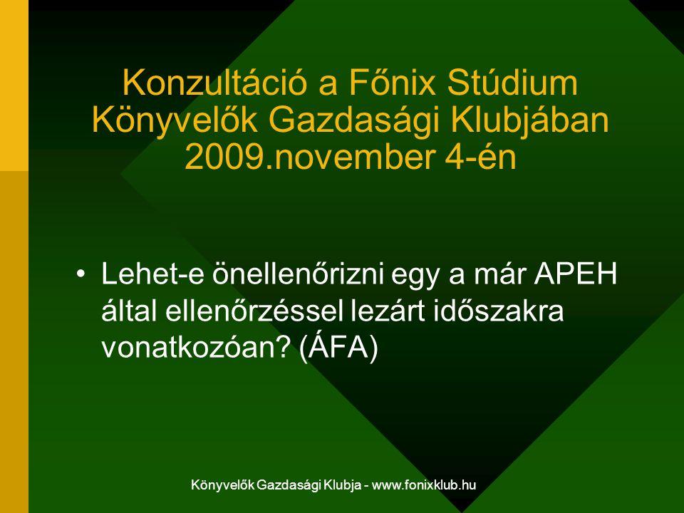 Könyvelők Gazdasági Klubja - www.fonixklub.hu Konzultáció a Főnix Stúdium Könyvelők Gazdasági Klubjában 2009.november 4-én Lehet-e önellenőrizni egy a