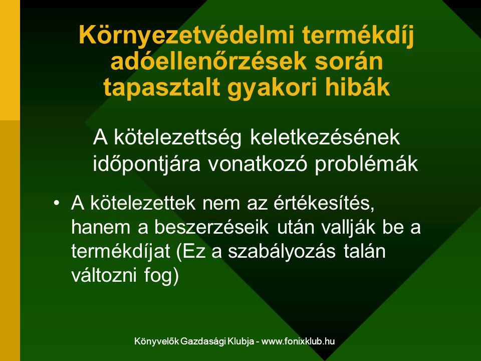 Könyvelők Gazdasági Klubja - www.fonixklub.hu Környezetvédelmi termékdíj adóellenőrzések során tapasztalt gyakori hibák A kötelezettség keletkezésének