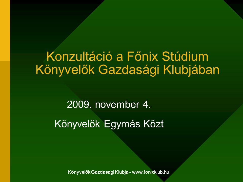 Könyvelők Gazdasági Klubja - www.fonixklub.hu Konzultáció a Főnix Stúdium Könyvelők Gazdasági Klubjában 2009. november 4. Könyvelők Egymás Közt