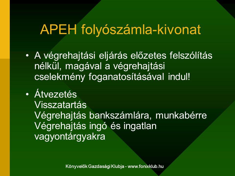 Könyvelők Gazdasági Klubja - www.fonixklub.hu APEH folyószámla-kivonat A végrehajtási eljárás előzetes felszólítás nélkül, magával a végrehajtási csel