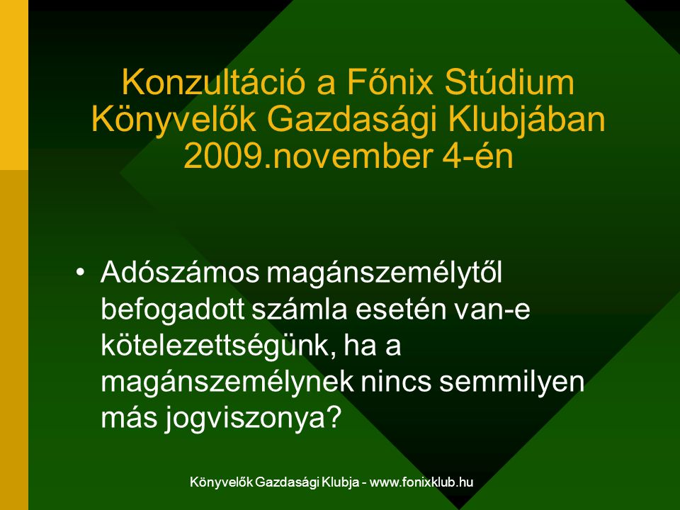 Könyvelők Gazdasági Klubja - www.fonixklub.hu Környezetvédelmi termékdíj bevallás – 2010-től csak elektronikusan Képviseleti joggal rendelkező meghatalmazott esetén: R01 nyomtatvány, adóigazolvány másolata, a törvényes képviseletet igazoló okiratot, gt.