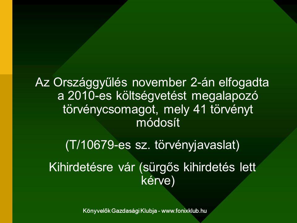 Könyvelők Gazdasági Klubja - www.fonixklub.hu Az Országgyűlés november 2-án elfogadta a 2010-es költségvetést megalapozó törvénycsomagot, mely 41 törv