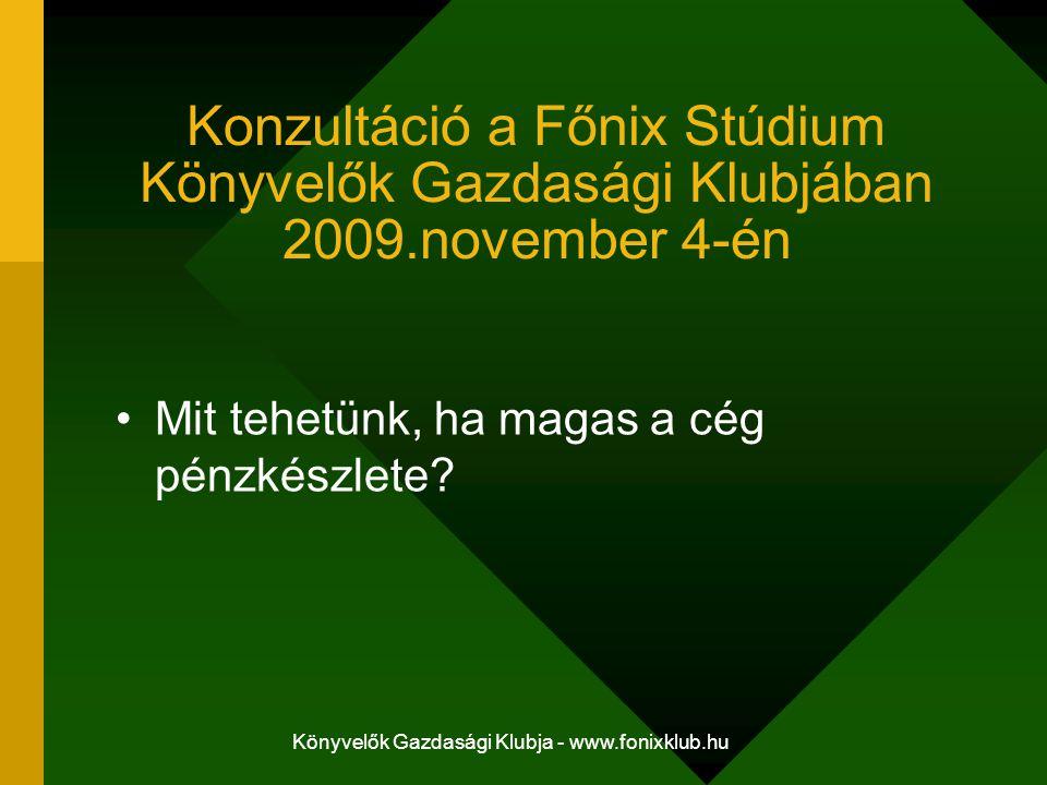 Könyvelők Gazdasági Klubja - www.fonixklub.hu Konzultáció a Főnix Stúdium Könyvelők Gazdasági Klubjában 2009.november 4-én Mit tehetünk, ha magas a cé