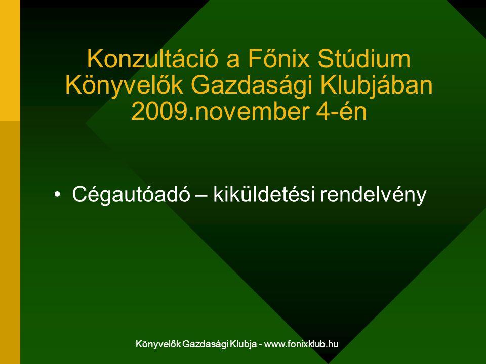 Könyvelők Gazdasági Klubja - www.fonixklub.hu Konzultáció a Főnix Stúdium Könyvelők Gazdasági Klubjában 2009.november 4-én Cégautóadó – kiküldetési re