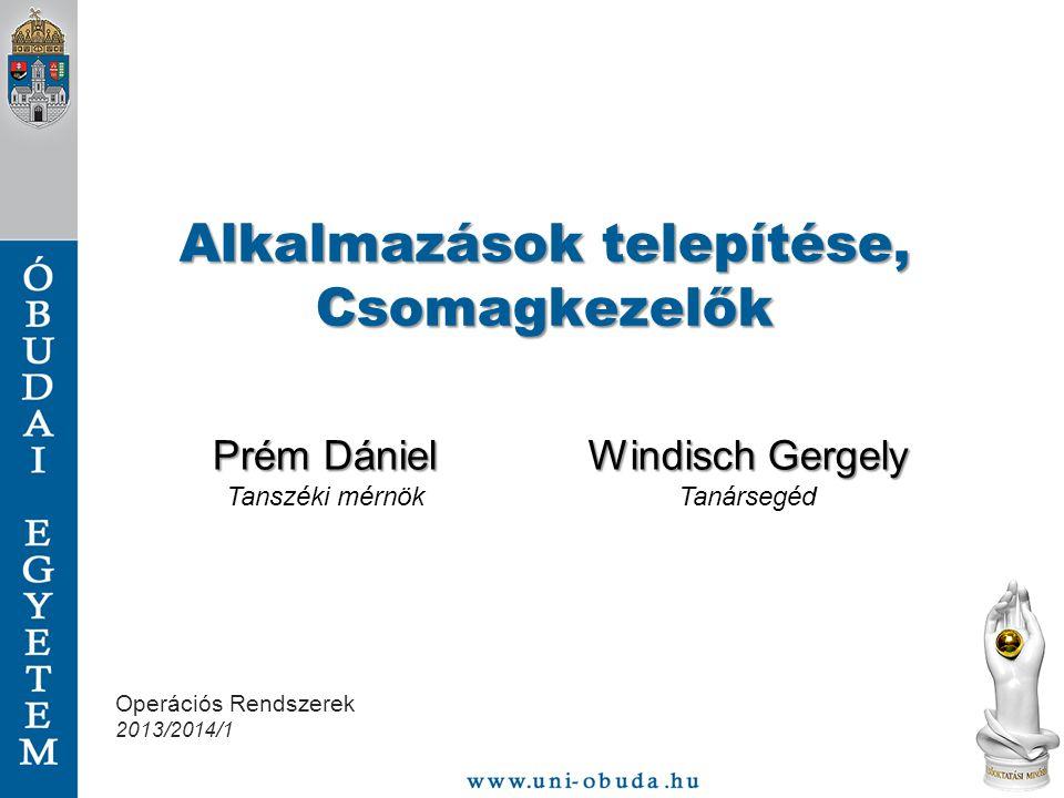 Alkalmazások telepítése, Csomagkezelők Prém Dániel Tanszéki mérnök Windisch Gergely Tanársegéd Operációs Rendszerek 2013/2014/1