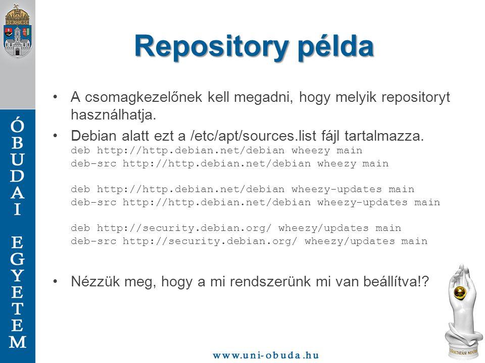 Repository példa A csomagkezelőnek kell megadni, hogy melyik repositoryt használhatja. Debian alatt ezt a /etc/apt/sources.list fájl tartalmazza. deb