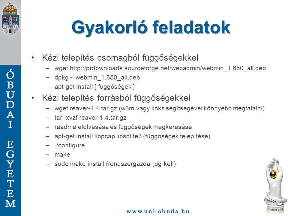 Gyakorló feladatok Kézi telepítés csomagból függőségekkel –wget http://prdownloads.sourceforge.net/webadmin/webmin_1.650_all.deb –dpkg -i webmin_1.650
