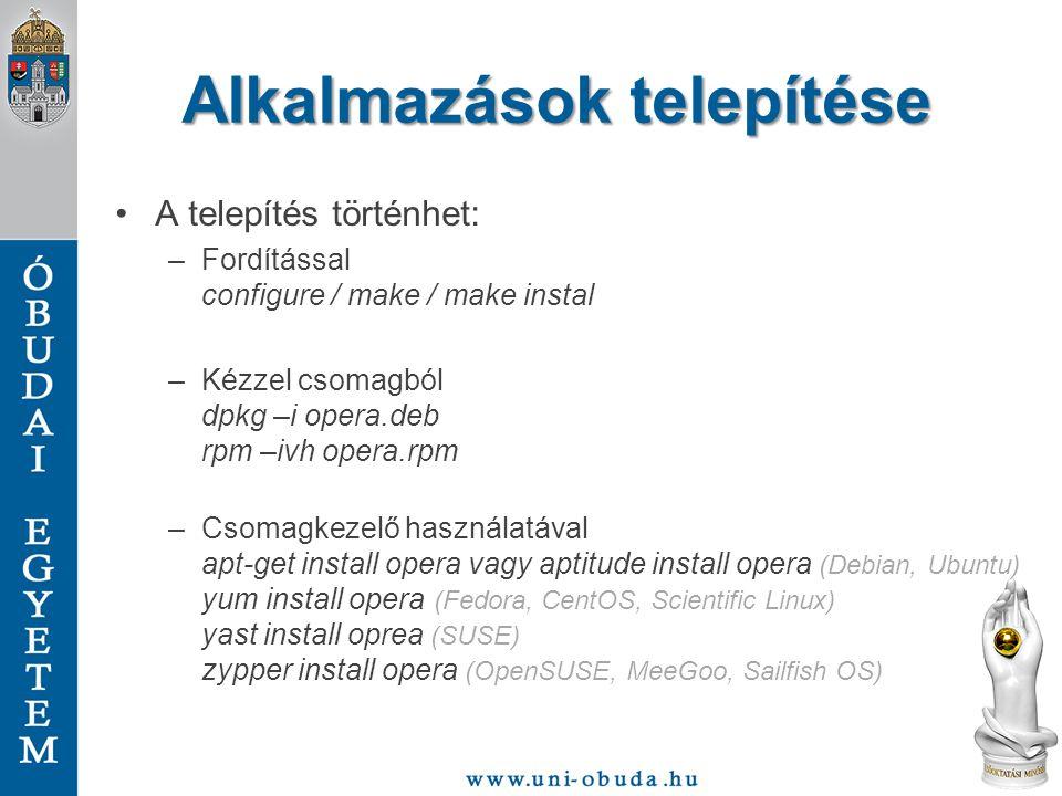 Alkalmazások telepítése A telepítés történhet: –Fordítással configure / make / make instal –Kézzel csomagból dpkg –i opera.deb rpm –ivh opera.rpm –Cso