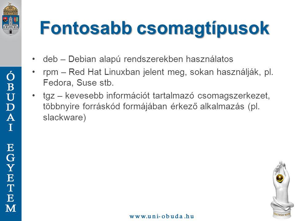 Fontosabb csomagtípusok deb – Debian alapú rendszerekben használatos rpm – Red Hat Linuxban jelent meg, sokan használják, pl. Fedora, Suse stb. tgz –