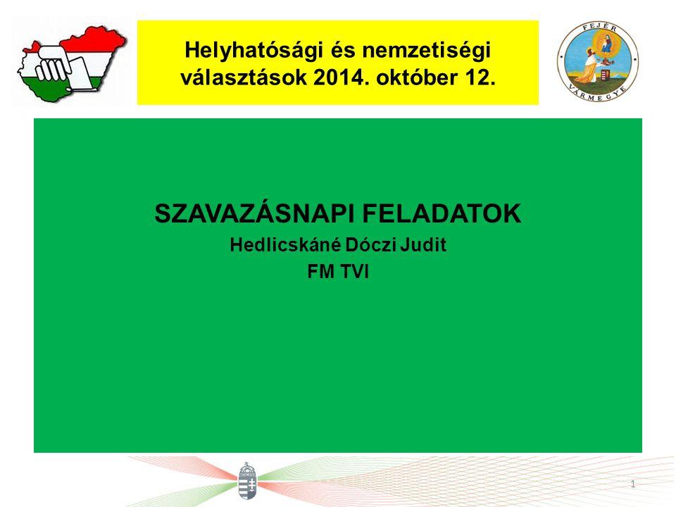 Helyhatósági és nemzetiségi választások 2014. október 12. SZAVAZÁSNAPI FELADATOK Hedlicskáné Dóczi Judit FM TVI 1