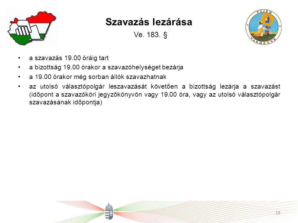 Szavazás lezárása Ve. 183. § a szavazás 19.00 óráig tart a bizottság 19.00 órakor a szavazóhelységet bezárja a 19.00 órakor még sorban állók szavazhat