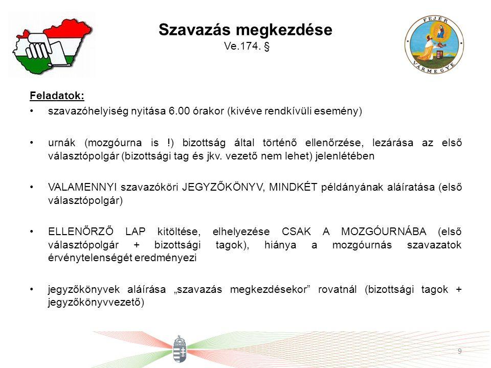 Szavazás megkezdése Ve.174. § Feladatok: szavazóhelyiség nyitása 6.00 órakor (kivéve rendkívüli esemény) urnák (mozgóurna is !) bizottság által történ