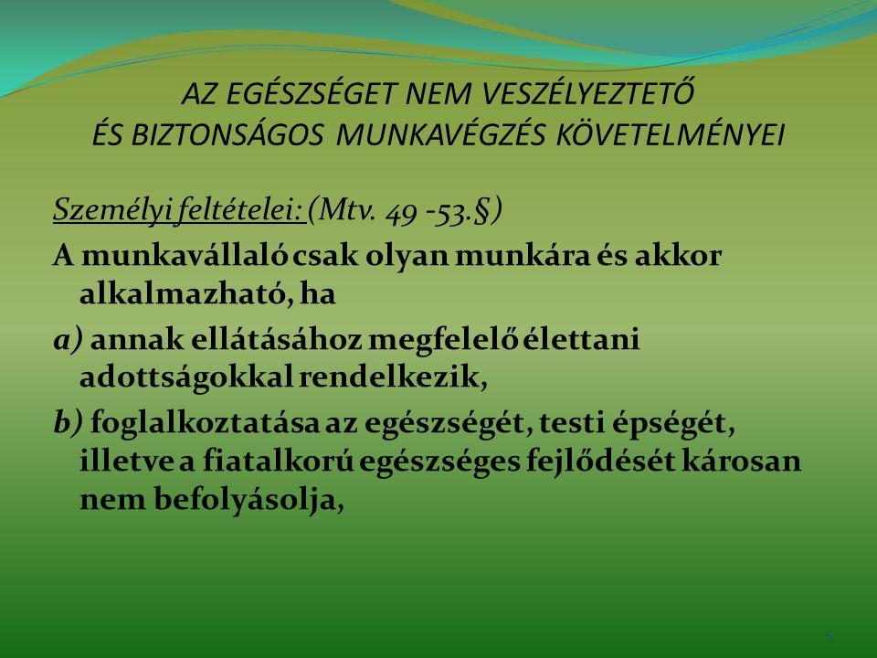 AZ EGÉSZSÉGET NEM VESZÉLYEZTETŐ ÉS BIZTONSÁGOS MUNKAVÉGZÉS KÖVETELMÉNYEI Személyi feltételei: (Mtv. 49 -53.§) A munkavállaló csak olyan munkára és akk