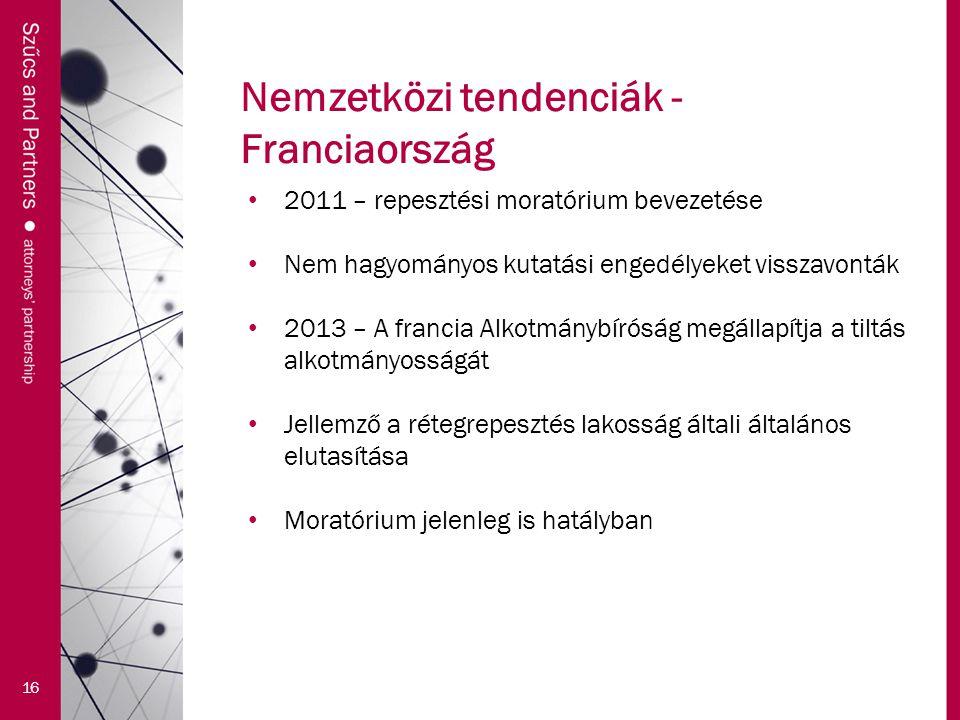 Nemzetközi tendenciák - Franciaország 16 2011 – repesztési moratórium bevezetése Nem hagyományos kutatási engedélyeket visszavonták 2013 – A francia A