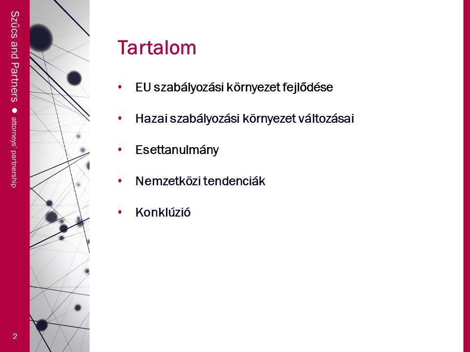 Tartalom 2 EU szabályozási környezet fejlődése Hazai szabályozási környezet változásai Esettanulmány Nemzetközi tendenciák Konklúzió