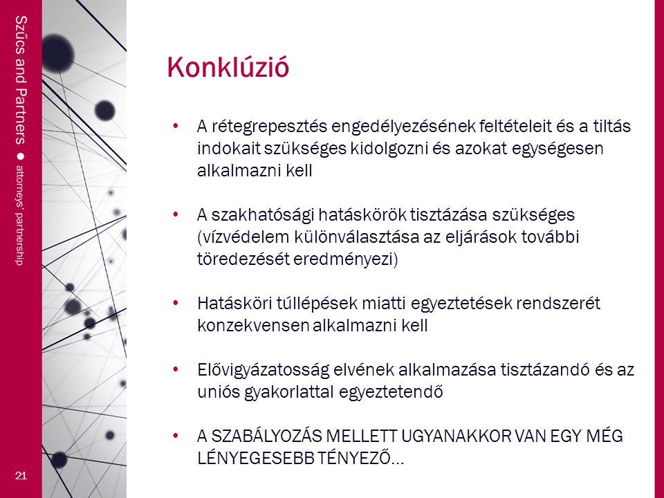 21 A rétegrepesztés engedélyezésének feltételeit és a tiltás indokait szükséges kidolgozni és azokat egységesen alkalmazni kell A szakhatósági hatáskörök tisztázása szükséges (vízvédelem különválasztása az eljárások további töredezését eredményezi) Hatásköri túllépések miatti egyeztetések rendszerét konzekvensen alkalmazni kell Elővigyázatosság elvének alkalmazása tisztázandó és az uniós gyakorlattal egyeztetendő A SZABÁLYOZÁS MELLETT UGYANAKKOR VAN EGY MÉG LÉNYEGESEBB TÉNYEZŐ…