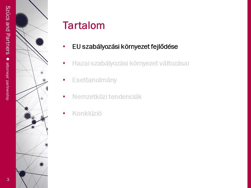 Tartalom 3 EU szabályozási környezet fejlődése Hazai szabályozási környezet változásai Esettanulmány Nemzetközi tendenciák Konklúzió