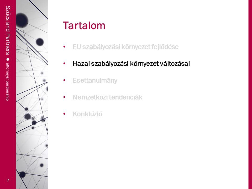 Tartalom 7 EU szabályozási környezet fejlődése Hazai szabályozási környezet változásai Esettanulmány Nemzetközi tendenciák Konklúzió
