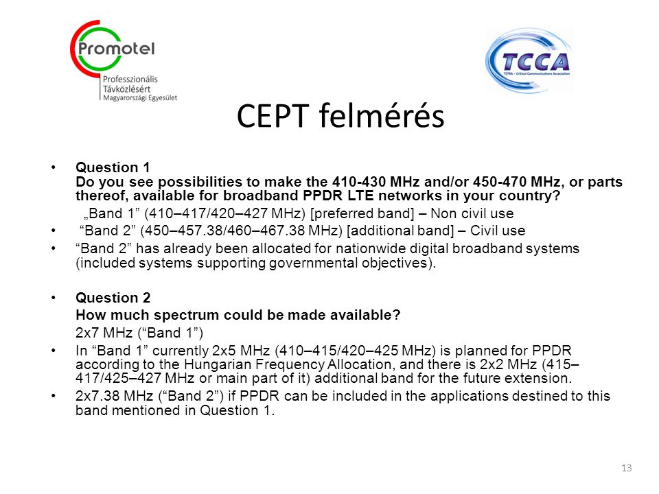 CEPT felmérés Question 1 Do you see possibilities to make the 410-430 MHz and/or 450-470 MHz, or parts thereof, available for broadband PPDR LTE netwo
