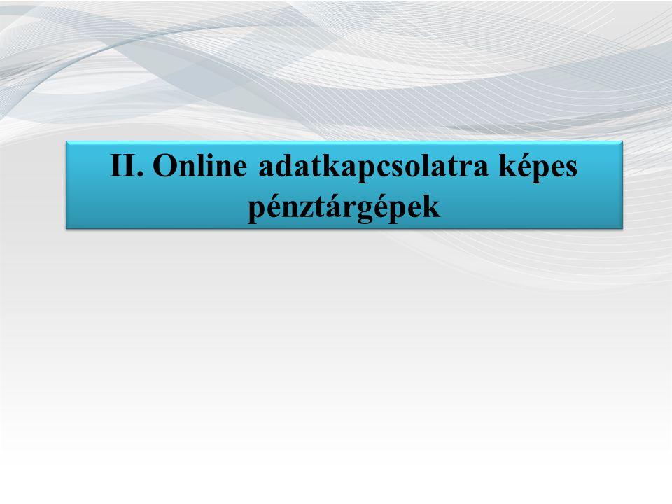 II. Online adatkapcsolatra képes pénztárgépek