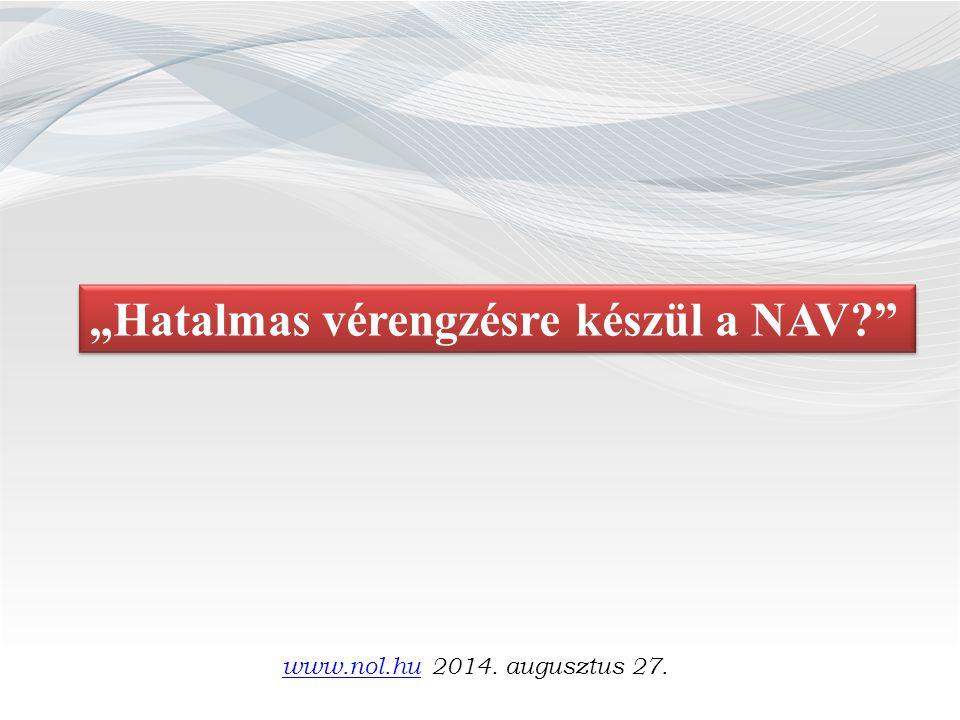"""Hatalmas vérengzésre készül a NAV www.nol.huwww.nol.hu 2014. augusztus 27."