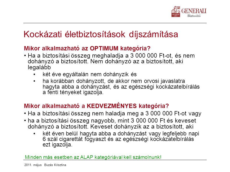 2011. május Buzás Krisztina Kockázati életbiztosítások díjszámítása OPTIMUM Mikor alkalmazható az OPTIMUM kategória? Ha a biztosítási összeg meghaladj