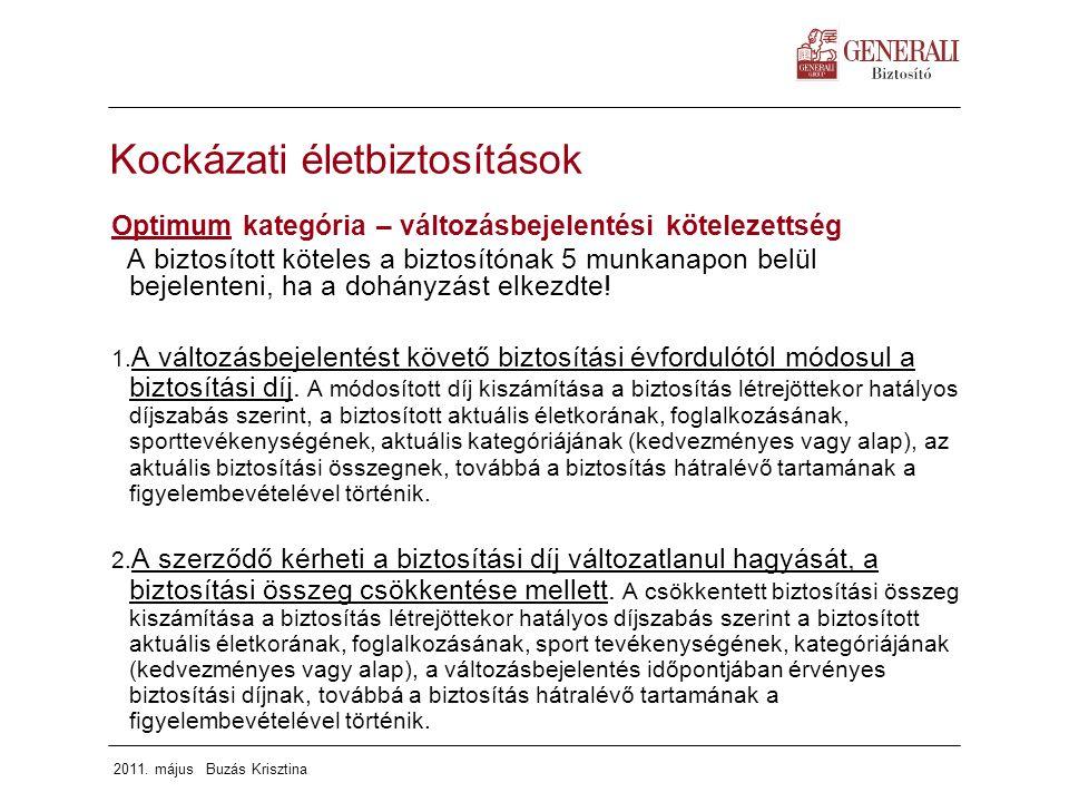 2011. május Buzás Krisztina Kockázati életbiztosítások Optimum kategória – változásbejelentési kötelezettség A biztosított köteles a biztosítónak 5 mu