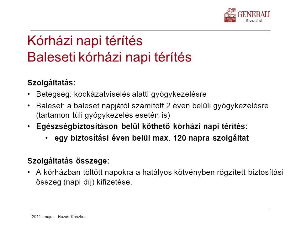 2011. május Buzás Krisztina Szolgáltatás: Betegség: kockázatviselés alatti gyógykezelésre Baleset: a baleset napjától számított 2 éven belüli gyógykez