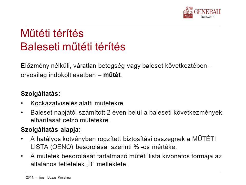 2011. május Buzás Krisztina Műtéti térítés Baleseti műtéti térítés Előzmény nélküli, váratlan betegség vagy baleset következtében – orvosilag indokolt