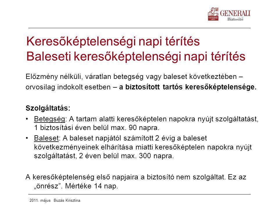 2011. május Buzás Krisztina Keresõképtelenségi napi térítés Baleseti keresőképtelenségi napi térítés Előzmény nélküli, váratlan betegség vagy baleset