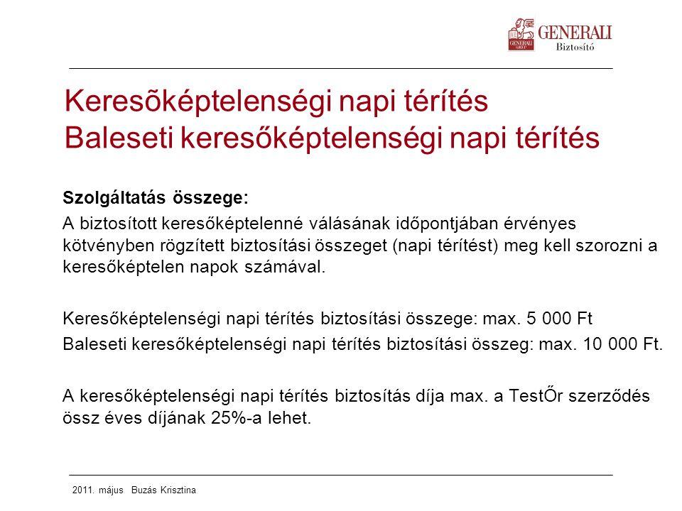 2011. május Buzás Krisztina Szolgáltatás összege: A biztosított keresőképtelenné válásának időpontjában érvényes kötvényben rögzített biztosítási össz