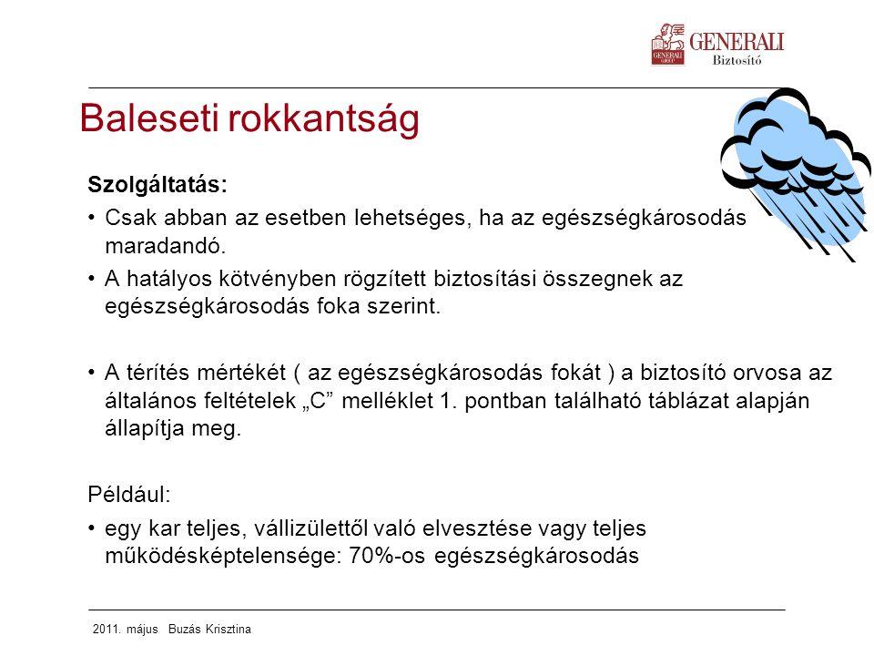 2011. május Buzás Krisztina Szolgáltatás: Csak abban az esetben lehetséges, ha az egészségkárosodás maradandó. A hatályos kötvényben rögzített biztosí