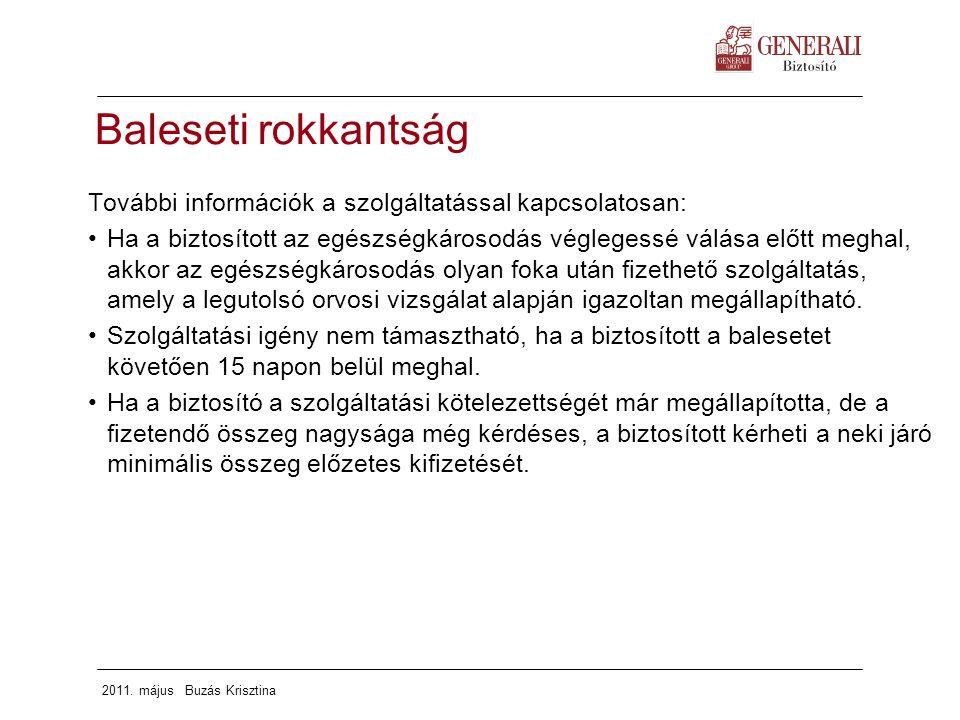 2011. május Buzás Krisztina További információk a szolgáltatással kapcsolatosan: Ha a biztosított az egészségkárosodás véglegessé válása előtt meghal,