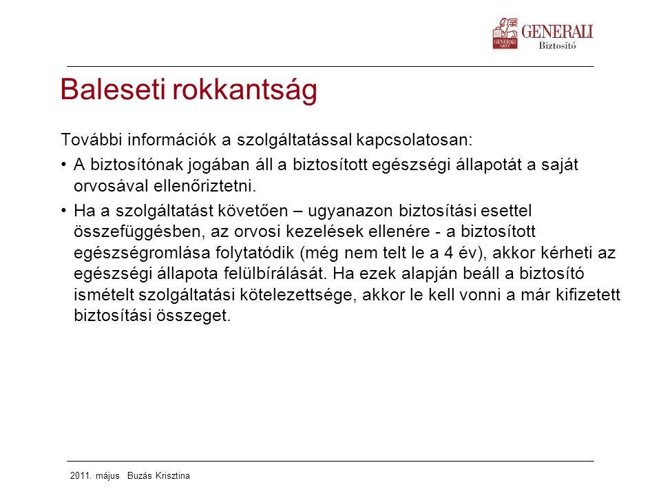 2011. május Buzás Krisztina További információk a szolgáltatással kapcsolatosan: A biztosítónak jogában áll a biztosított egészségi állapotát a saját