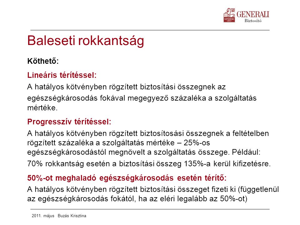 2011. május Buzás Krisztina Köthető: Lineáris térítéssel: A hatályos kötvényben rögzített biztosítási összegnek az egészségkárosodás fokával megegyező
